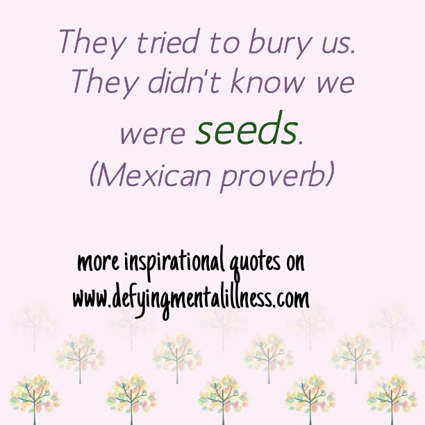 Quote of the week - Seeds - Defying Mental Illness
