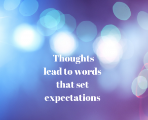 Thoughts,  Words, And Expectations