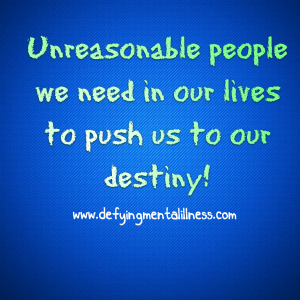 Unreasonable People We Need In Our Lives To Push Us To Our Destiny