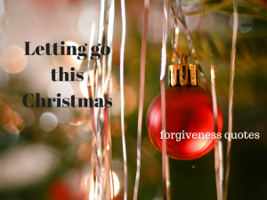 7 Best Forgiveness Quotes – Letting go this Christmas