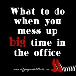 What to do when you blow up big time in the office