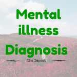 Mental illness Diagnosis: The Impact
