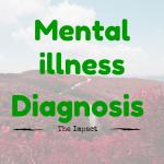 Mental illness Diagnosis: The Impact