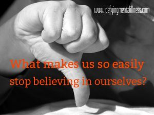 What Makes us Easily Stop Believing in Ourselves?