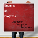 Enemies of progress – Distraction, Deception ,Dislocation