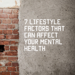 7 Lifestyle Factors that Can Affect Your Mental Health